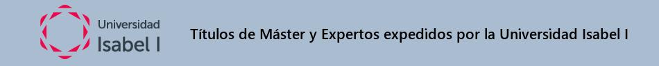 Títulos de Máster y Expertos expedidos por la Universidad Isabel I